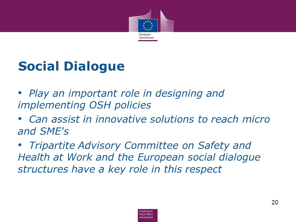 Social Dialogue Play an important role in designing and implementing OSH policies Can assist in innovative solutions to reach micro and SME's Triparti