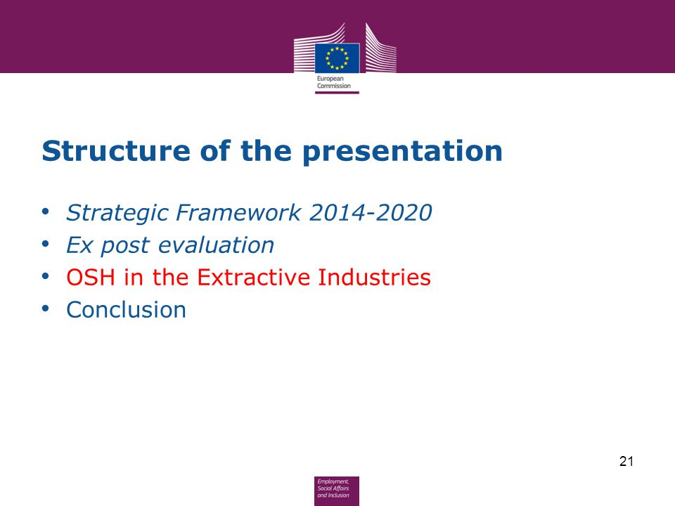 Structure of the presentation Strategic Framework 2014-2020 Ex post evaluation OSH in the Extractive Industries Conclusion 21