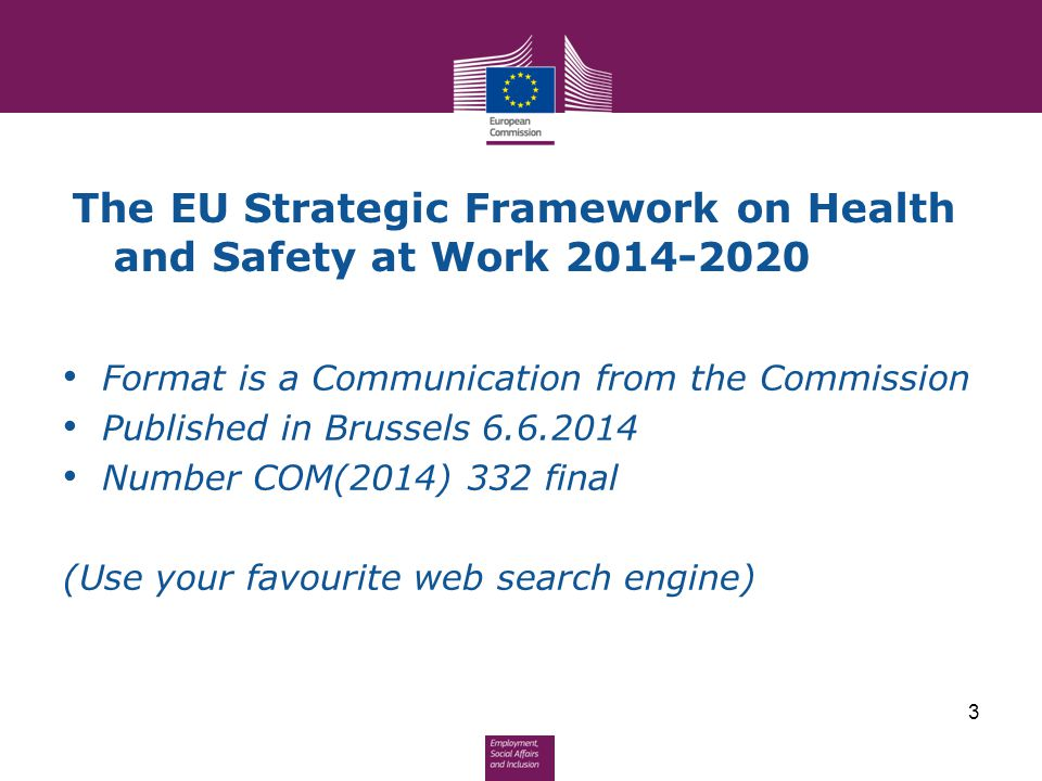 The EU Strategic Framework on Health and Safety at Work 2014-2020 Format is a Communication from the Commission Published in Brussels 6.6.2014 Number