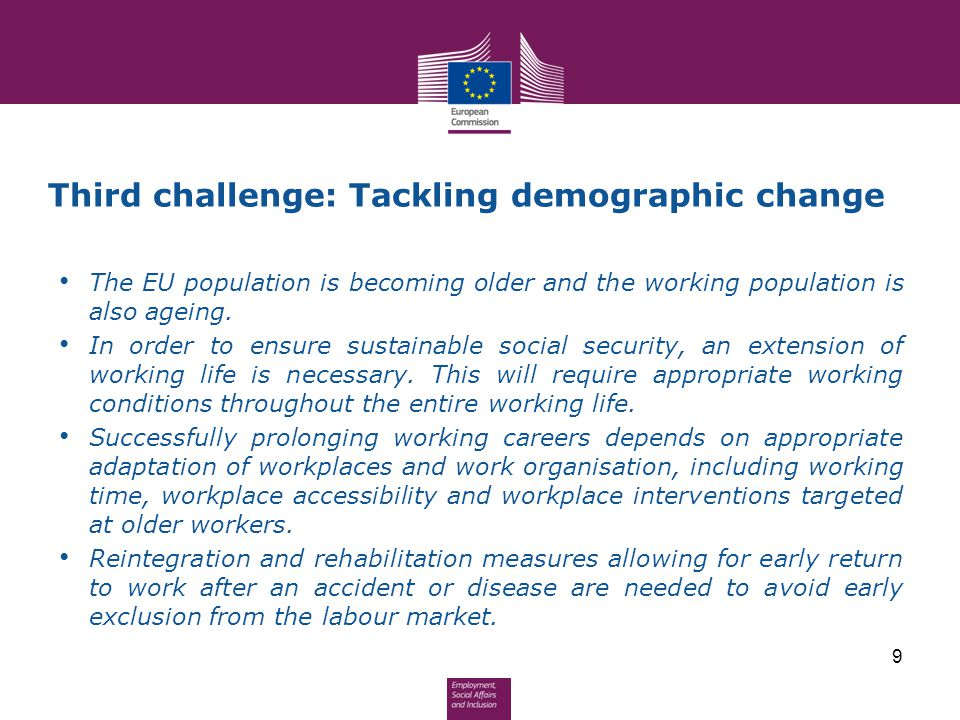 Third challenge: Tackling demographic change The EU population is becoming older and the working population is also ageing. In order to ensure sustain