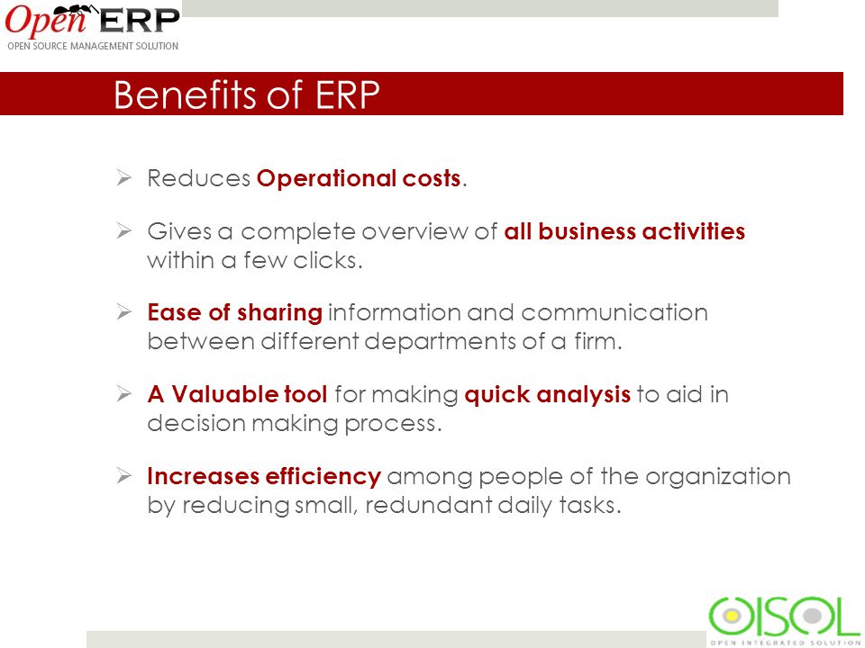 Benefits of ERP  Reduces Operational costs.