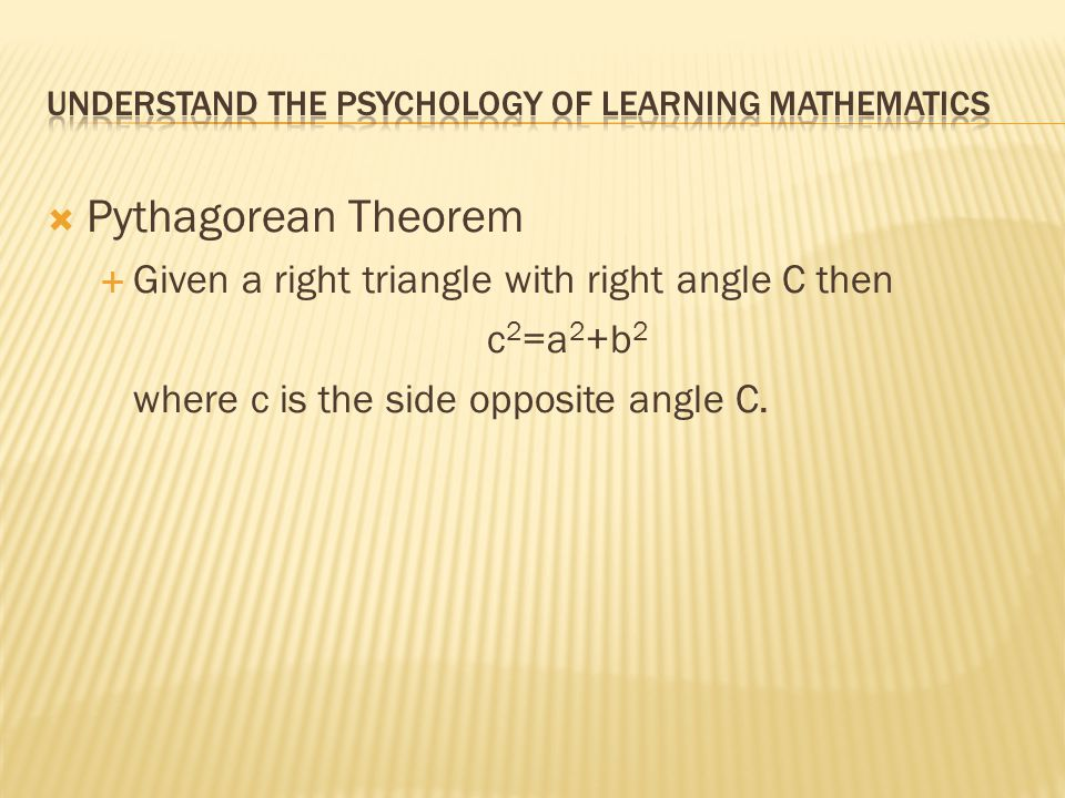  Pythagorean Theorem  Given a right triangle with right angle C then c 2 =a 2 +b 2 where c is the side opposite angle C.