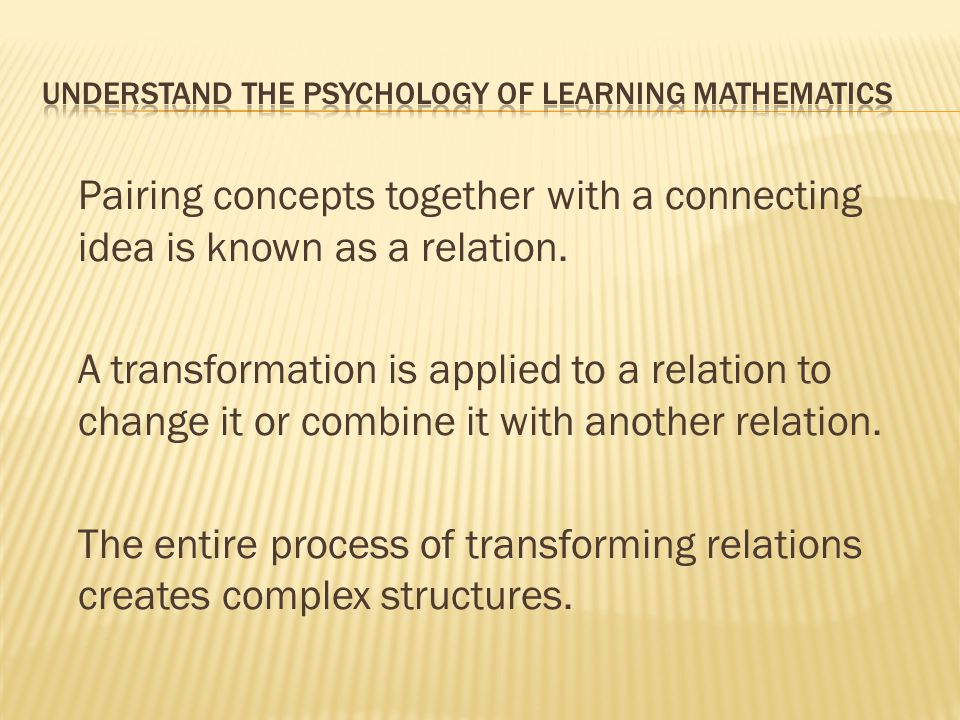 Pairing concepts together with a connecting idea is known as a relation. A transformation is applied to a relation to change it or combine it with ano
