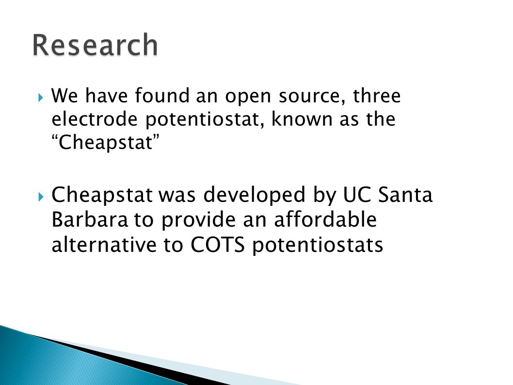  We have found an open source, three electrode potentiostat, known as the Cheapstat  Cheapstat was developed by UC Santa Barbara to provide an affordable alternative to COTS potentiostats