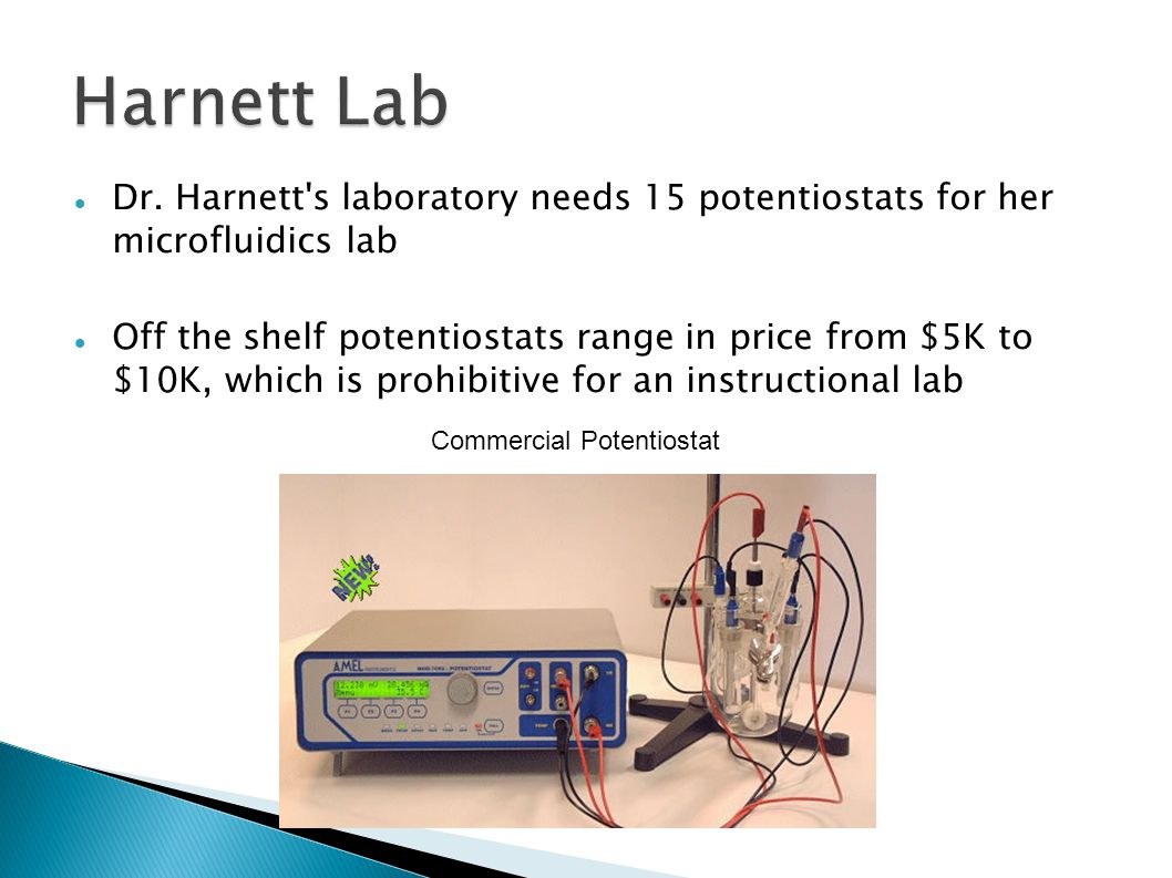 Dr. Harnett's laboratory needs 15 potentiostats for her microfluidics lab Off the shelf potentiostats range in price from $5K to $10K, which is prohib