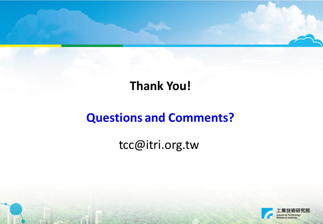 Thank You! Questions and Comments tcc@itri.org.tw