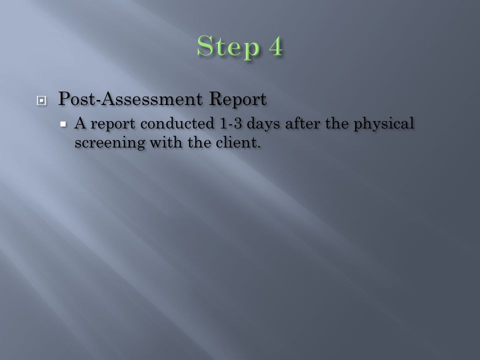  Post-Assessment Report  A report conducted 1-3 days after the physical screening with the client.