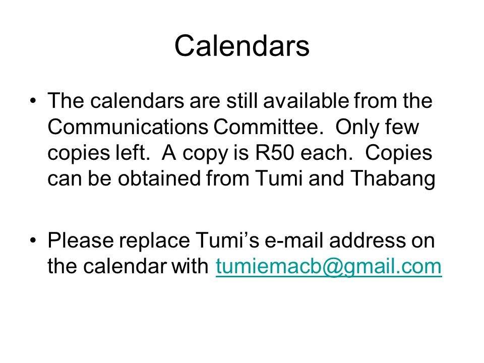 Calendars The calendars are still available from the Communications Committee. Only few copies left. A copy is R50 each. Copies can be obtained from T