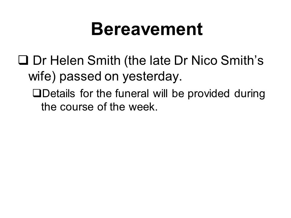  Dr Helen Smith (the late Dr Nico Smith's wife) passed on yesterday.
