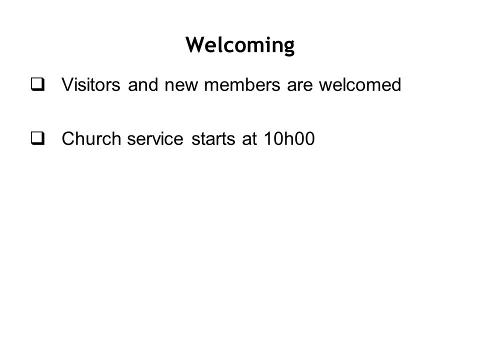 Welcoming  Visitors and new members are welcomed  Church service starts at 10h00