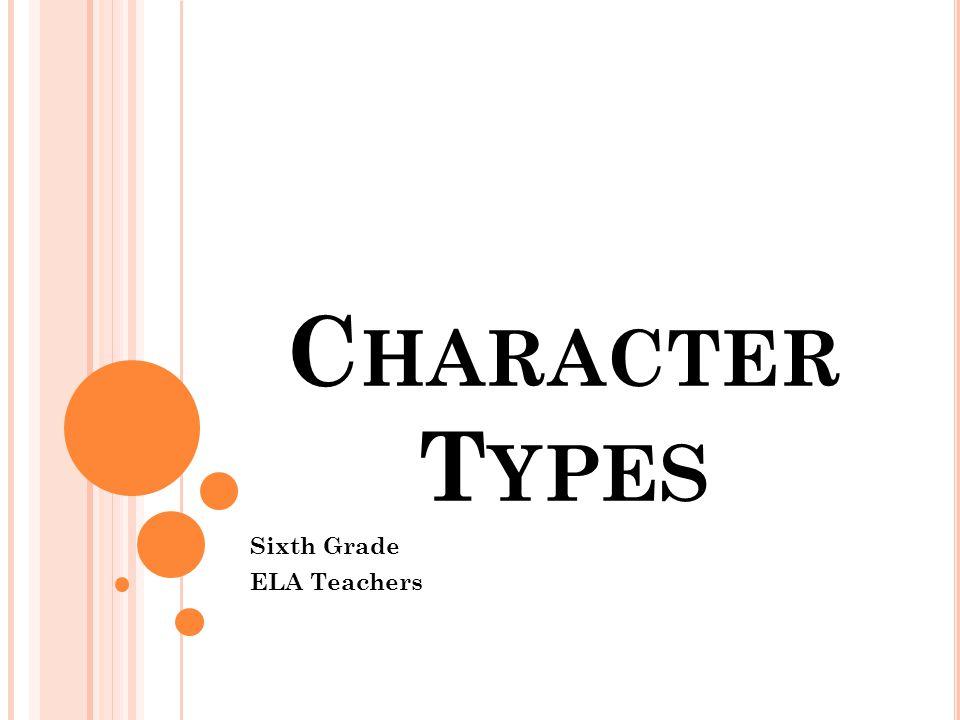 C HARACTER T YPES Sixth Grade ELA Teachers