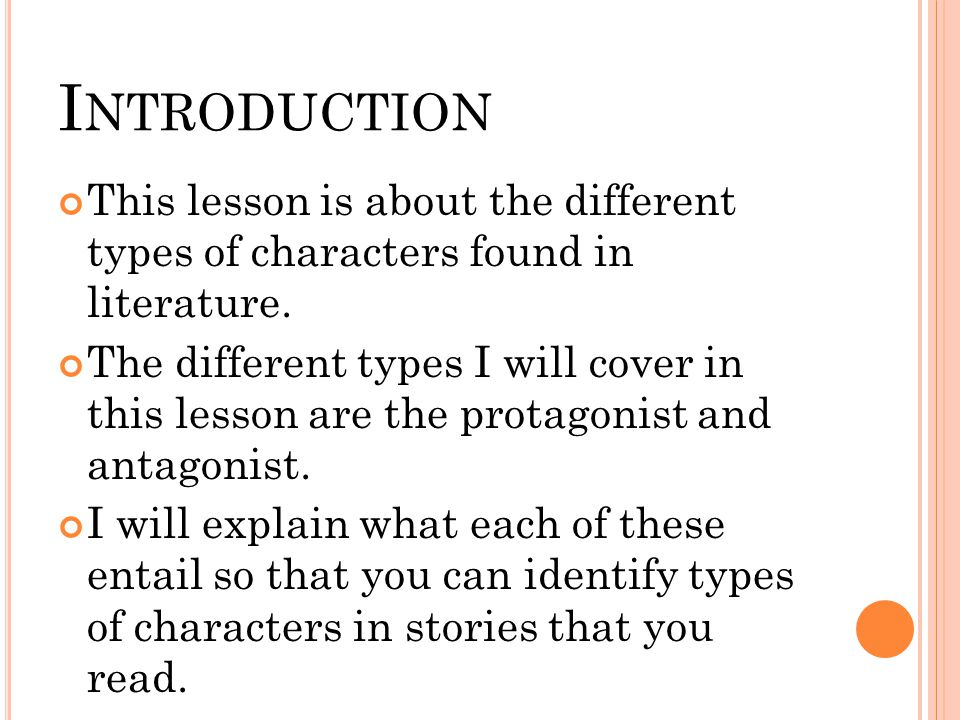 I NTRODUCTION This lesson is about the different types of characters found in literature.
