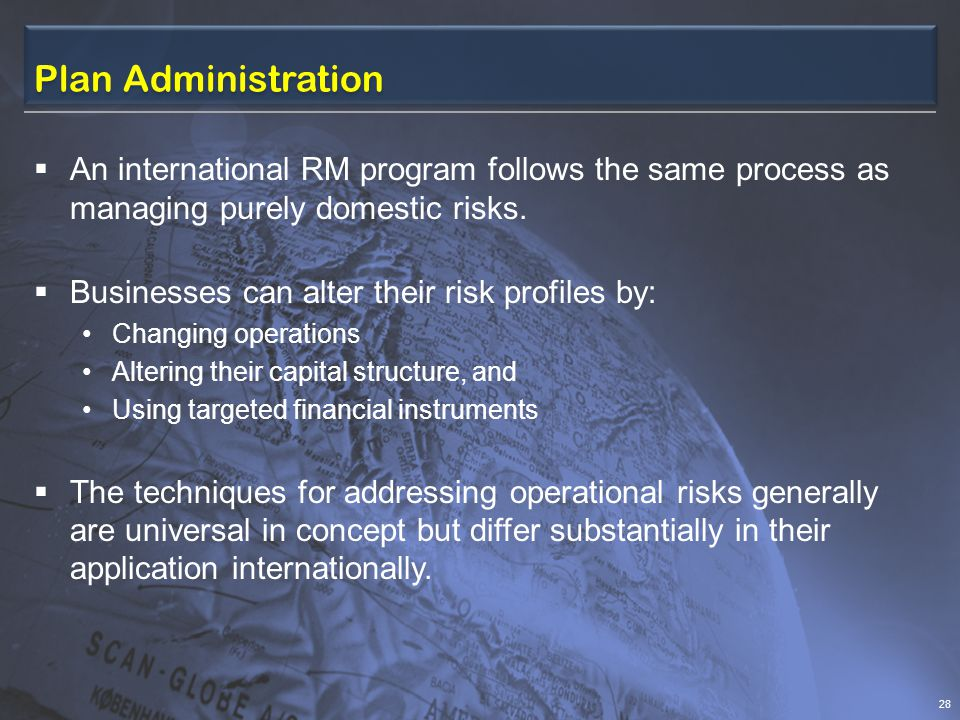 Plan Administration  An international RM program follows the same process as managing purely domestic risks.