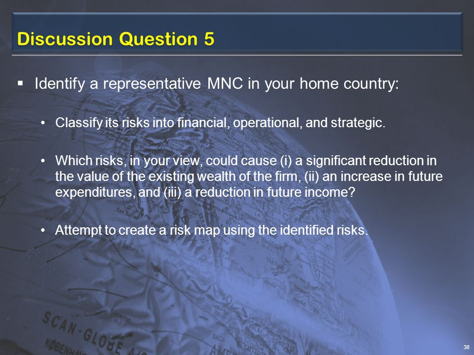 Discussion Question 5  Identify a representative MNC in your home country: Classify its risks into financial, operational, and strategic.