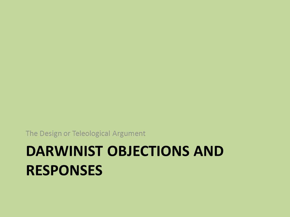 DARWINIST OBJECTIONS AND RESPONSES The Design or Teleological Argument