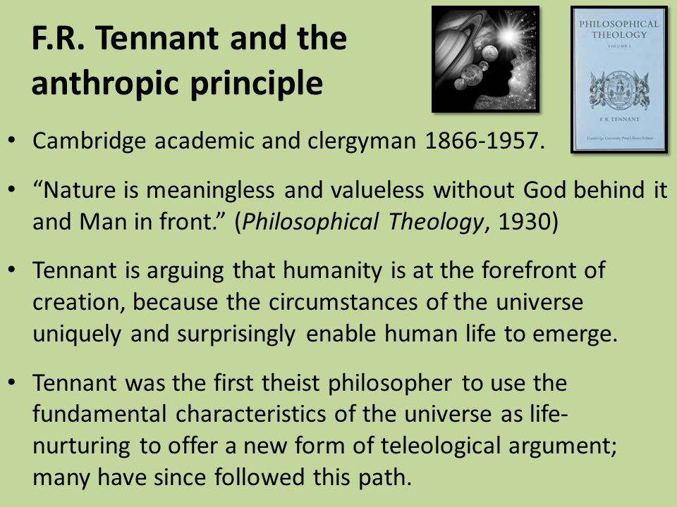 """F.R. Tennant and the anthropic principle Cambridge academic and clergyman 1866-1957. """"Nature is meaningless and valueless without God behind it and Ma"""