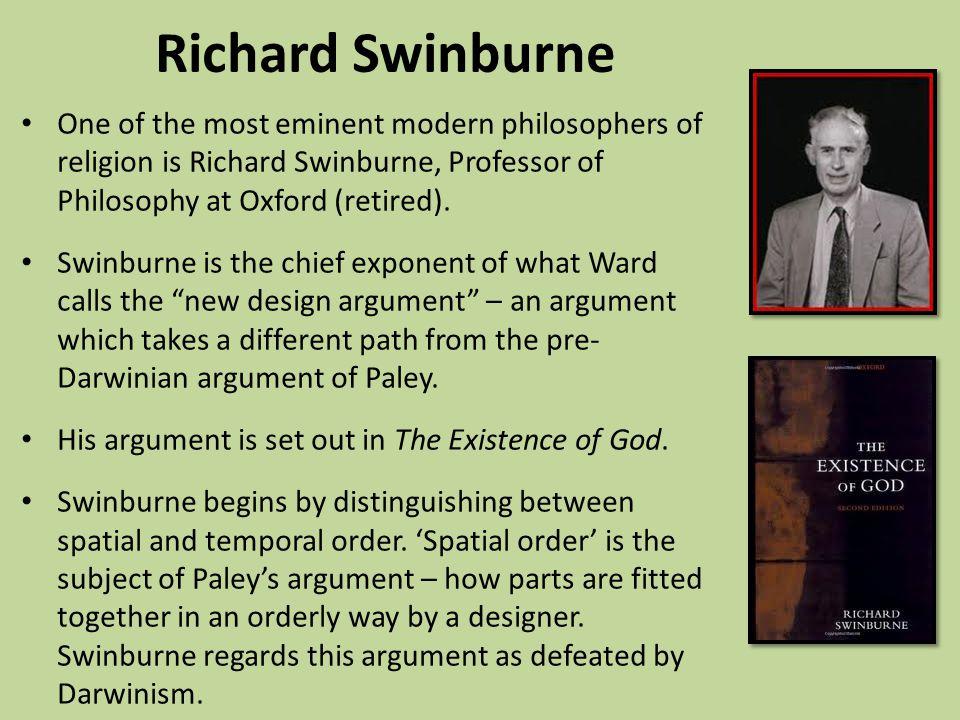 Richard Swinburne One of the most eminent modern philosophers of religion is Richard Swinburne, Professor of Philosophy at Oxford (retired). Swinburne