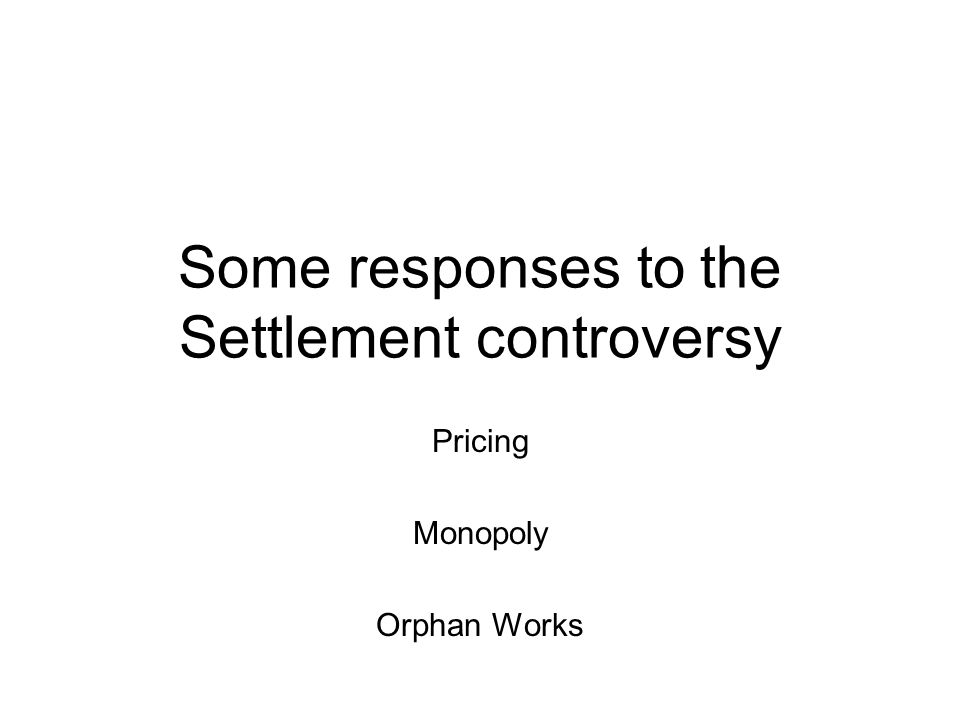 Some responses to the Settlement controversy Pricing Monopoly Orphan Works