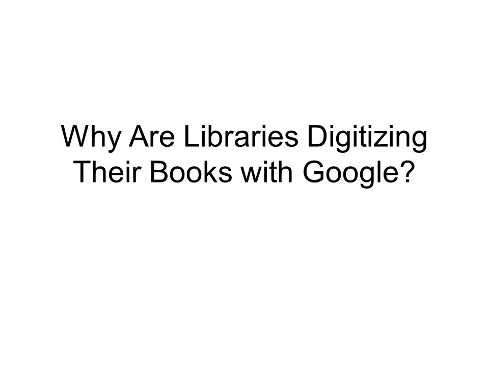 Why Are Libraries Digitizing Their Books with Google