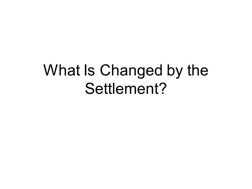 What Is Changed by the Settlement