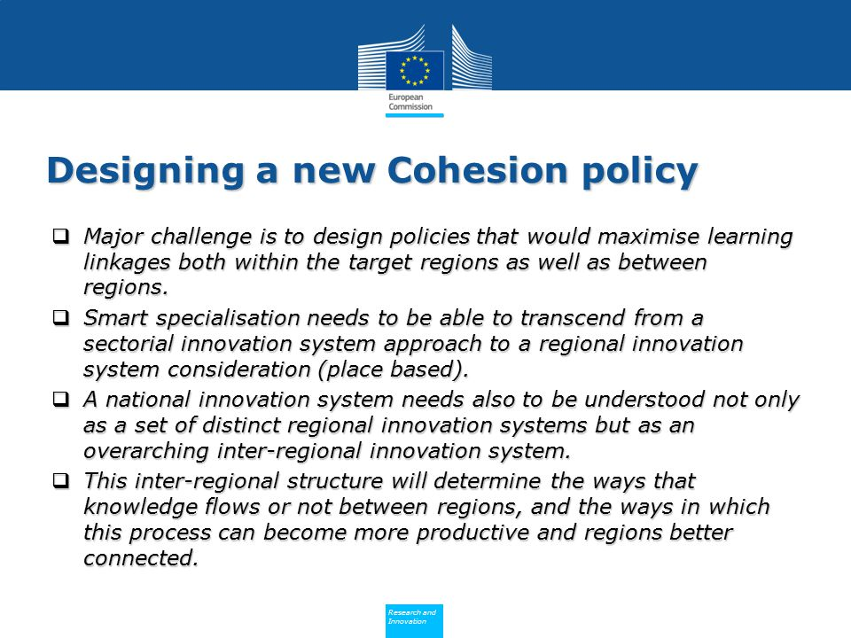 Policy Research and Innovation Research and Innovation Designing a new Cohesion policy  Major challenge is to design policies that would maximise lea