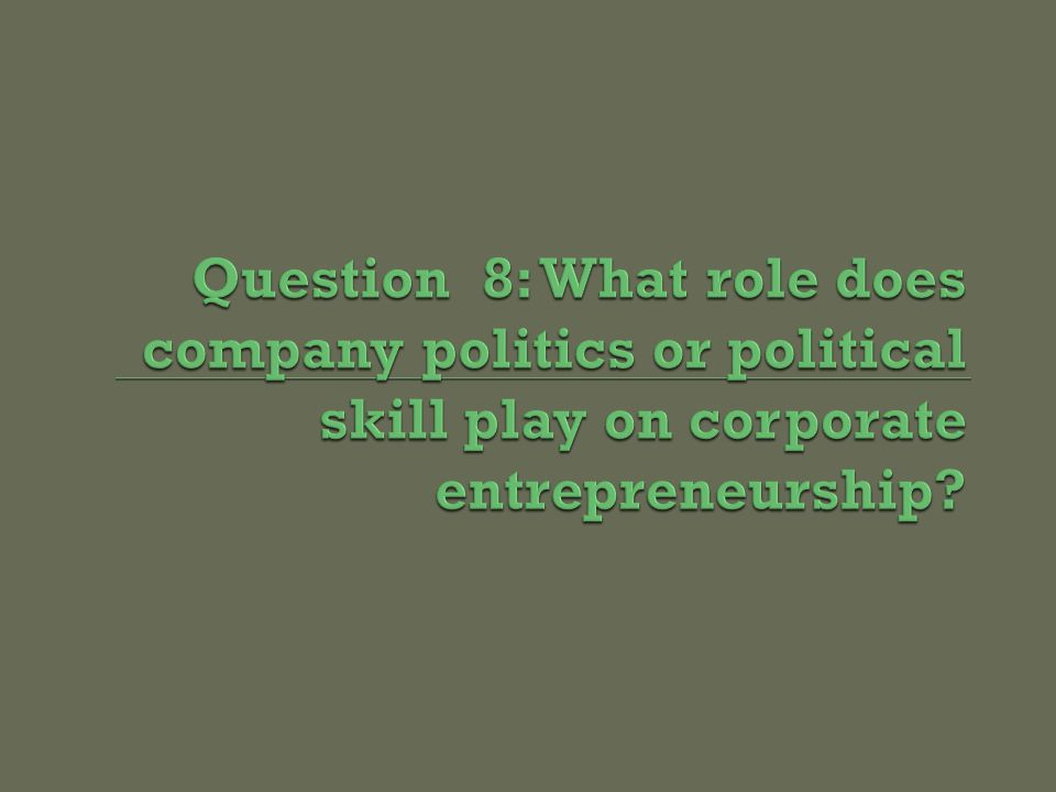 E How Corporate Entrepreneurship Differs Corporate entrepreneurs face three major challenges linked to the need for interorganizational political skills: Achieving credibility or legitimacy for the concept and the entrepreneurial team Obtaining resources Overcoming inertia and resistance