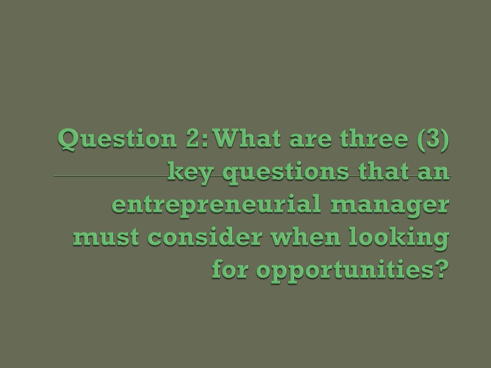 E  Identifying the opportunity An opportunity is a favorable set of circumstances creating a need or an opening for a new business concept or approach Most new product failures are the result of little to no market demand or need, no matter the innovative, state-of-the-art advances Key opportunity-based questions facing managers: (1) source(s) of opportunity; (2) size of opportunity; and (3) sustainability of opportunity