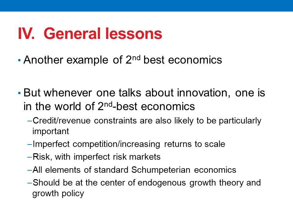 IV. General lessons Another example of 2 nd best economics But whenever one talks about innovation, one is in the world of 2 nd -best economics − Cred