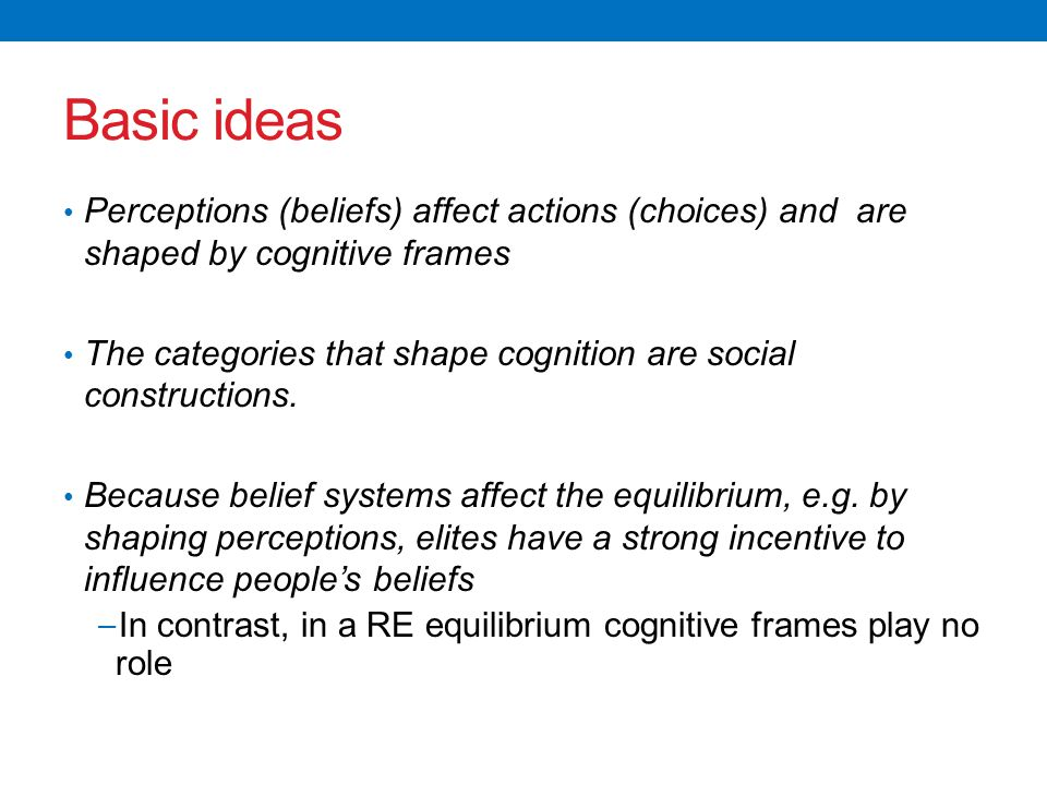 Basic ideas Perceptions (beliefs) affect actions (choices) and are shaped by cognitive frames The categories that shape cognition are social constructions.