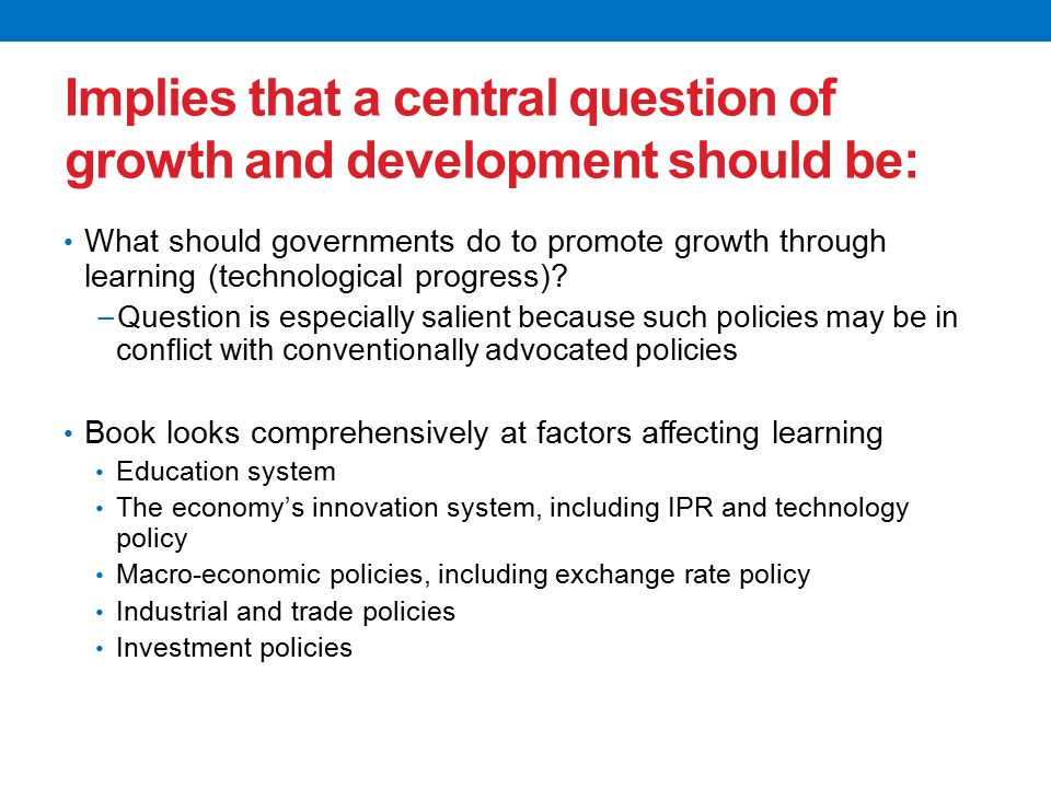 Implies that a central question of growth and development should be: What should governments do to promote growth through learning (technological progress).