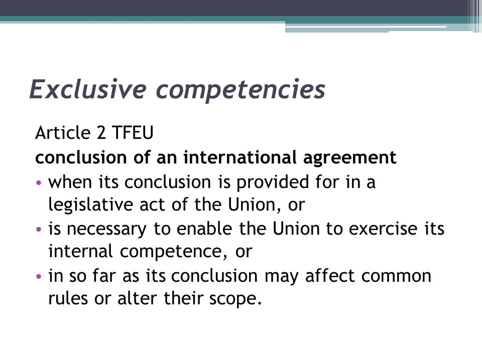 Exclusive competencies Article 2 TFEU conclusion of an international agreement when its conclusion is provided for in a legislative act of the Union,