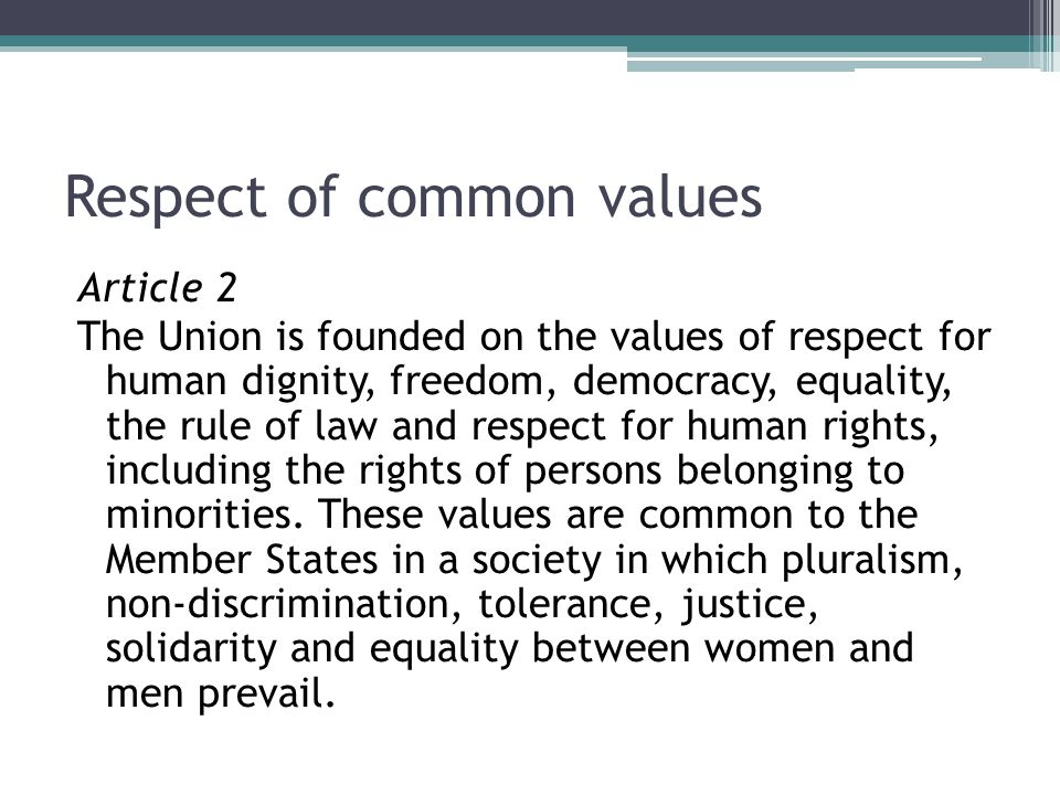 Respect of common values Article 2 The Union is founded on the values of respect for human dignity, freedom, democracy, equality, the rule of law and