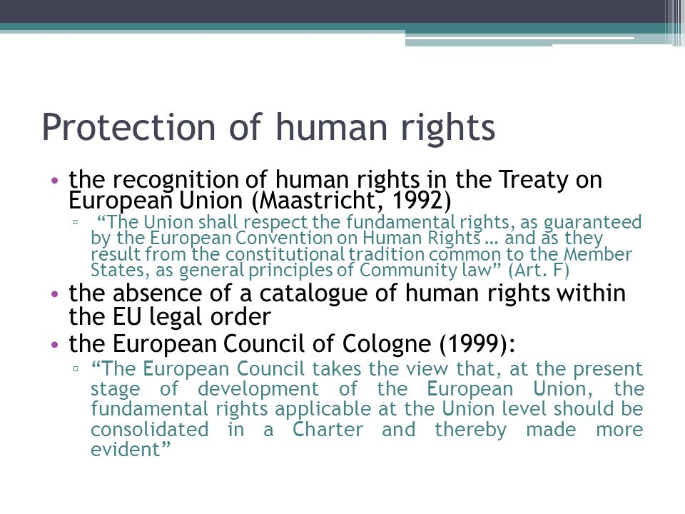 """Protection of human rights the recognition of human rights in the Treaty on European Union (Maastricht, 1992) ▫ """"The Union shall respect the fundament"""