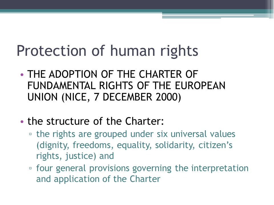 Protection of human rights THE ADOPTION OF THE CHARTER OF FUNDAMENTAL RIGHTS OF THE EUROPEAN UNION (NICE, 7 DECEMBER 2000) the structure of the Charte