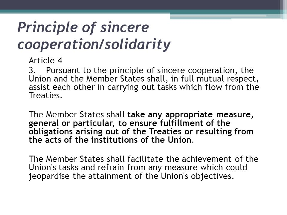 Principle of sincere cooperation/solidarity Article 4 3.Pursuant to the principle of sincere cooperation, the Union and the Member States shall, in fu
