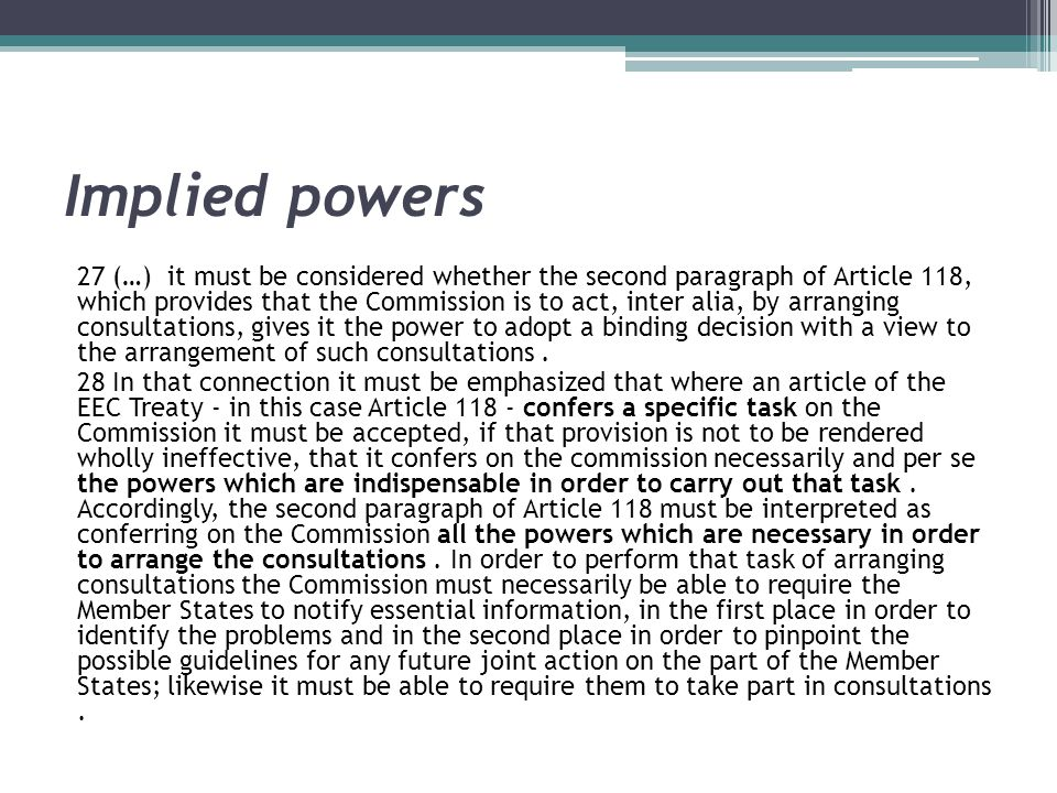 Implied powers 27 (…) it must be considered whether the second paragraph of Article 118, which provides that the Commission is to act, inter alia, by