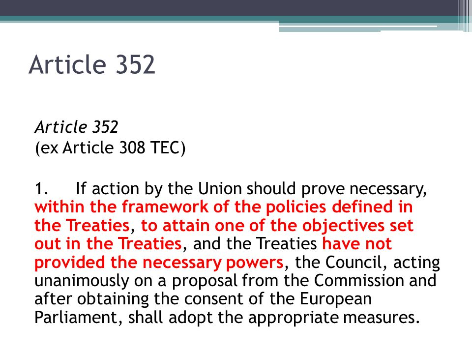 Article 352 (ex Article 308 TEC) 1.If action by the Union should prove necessary, within the framework of the policies defined in the Treaties, to att
