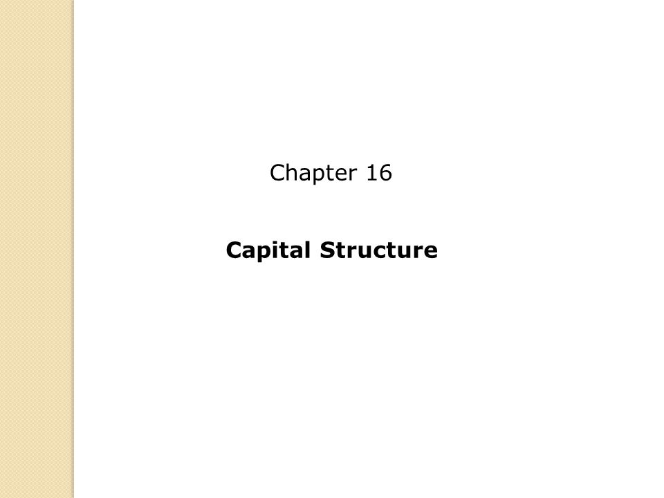 Capital Structure Chapter 16