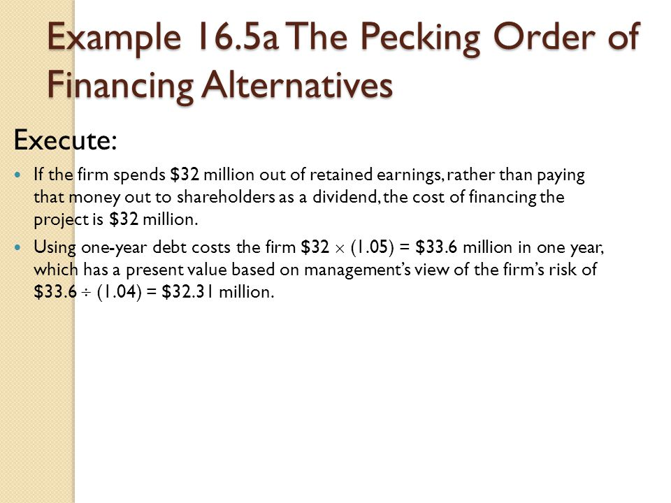 Example 16.5a The Pecking Order of Financing Alternatives Execute: If the firm spends $32 million out of retained earnings, rather than paying that mo