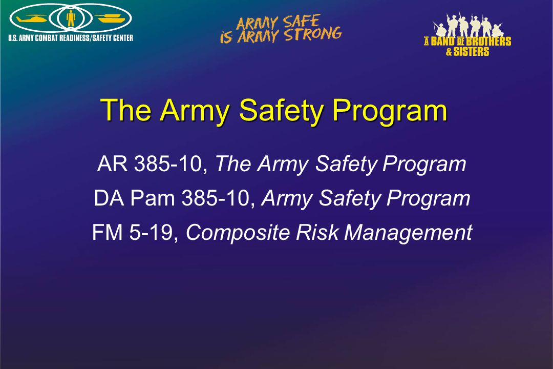 The Army Safety Program AR 385-10, The Army Safety Program DA Pam 385-10, Army Safety Program FM 5-19, Composite Risk Management