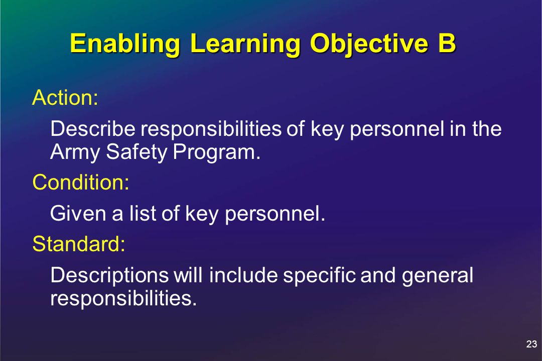 23 Enabling Learning Objective B Action: Describe responsibilities of key personnel in the Army Safety Program.