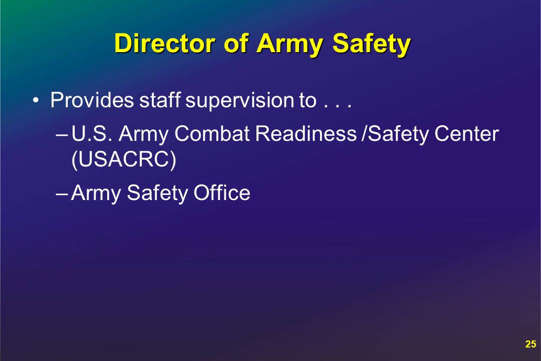 Director of Army Safety Provides staff supervision to...