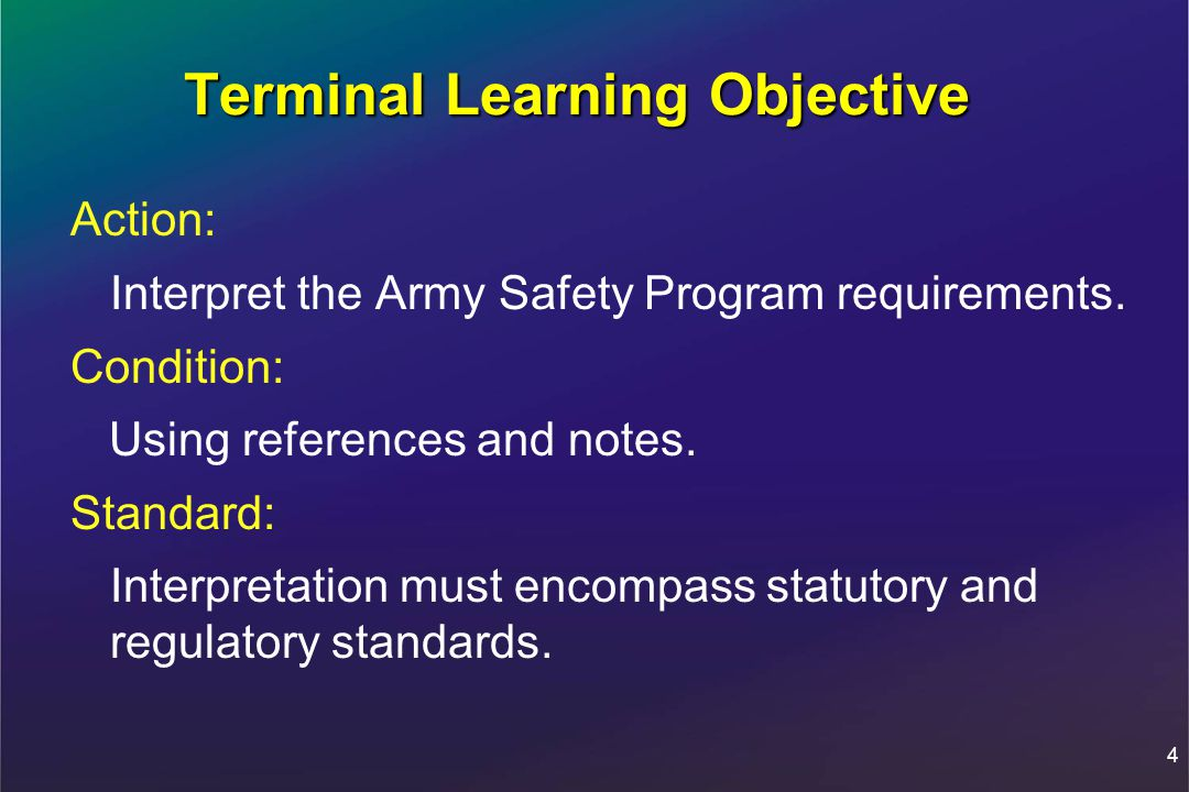 4 Terminal Learning Objective Action: Interpret the Army Safety Program requirements.