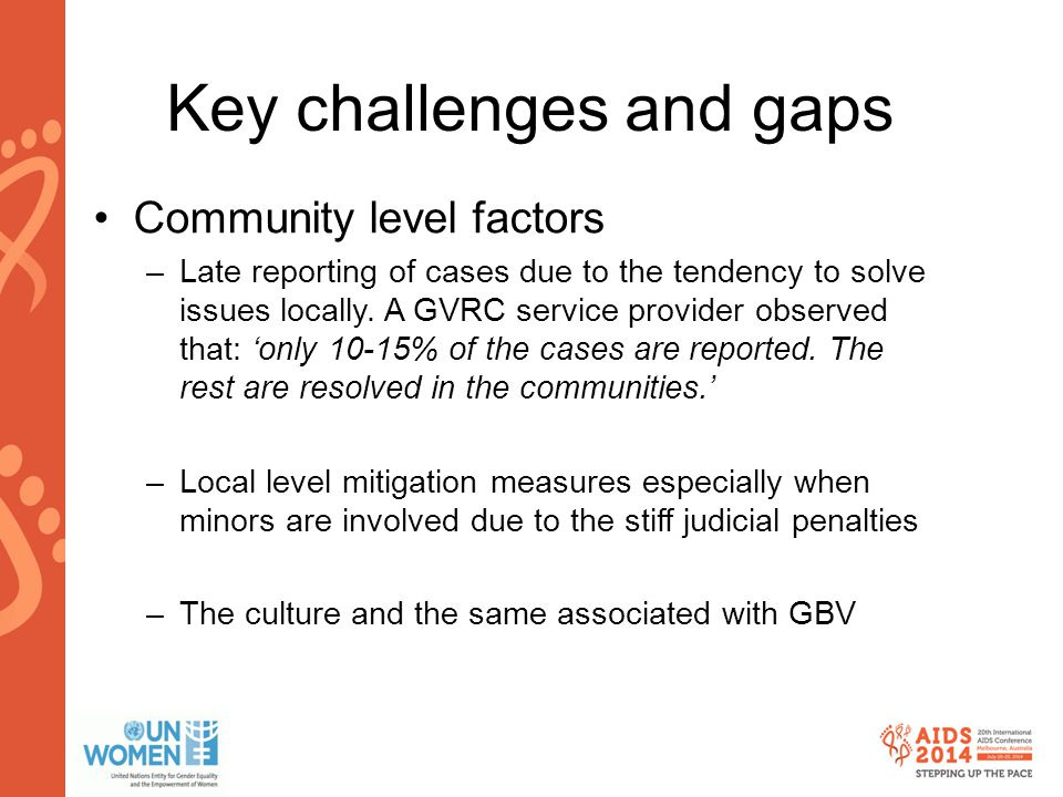 www.aids2014.org Key challenges and gaps Community level factors –Late reporting of cases due to the tendency to solve issues locally. A GVRC service