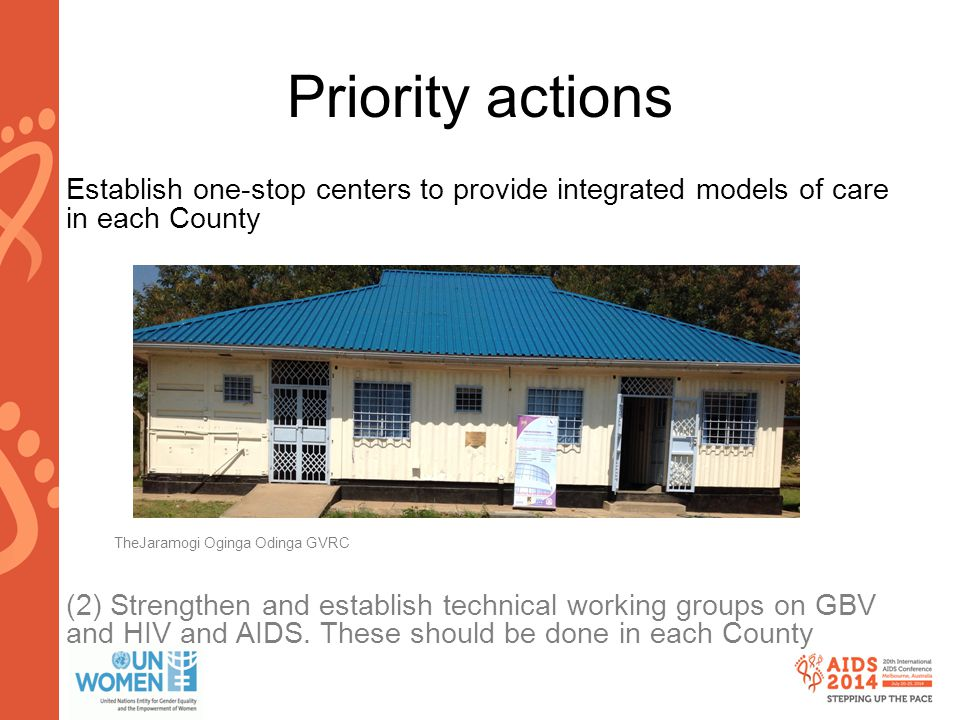 www.aids2014.org Priority actions Establish one-stop centers to provide integrated models of care in each County TheJaramogi Oginga Odinga GVRC (2) Strengthen and establish technical working groups on GBV and HIV and AIDS.