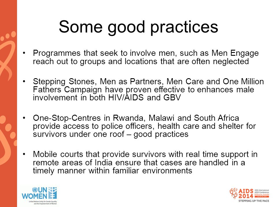 www.aids2014.org Some good practices Programmes that seek to involve men, such as Men Engage reach out to groups and locations that are often neglecte
