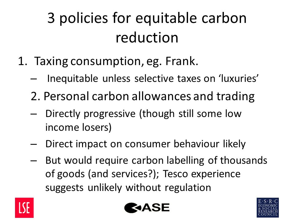 3 policies for equitable carbon reduction 1.Taxing consumption, eg.