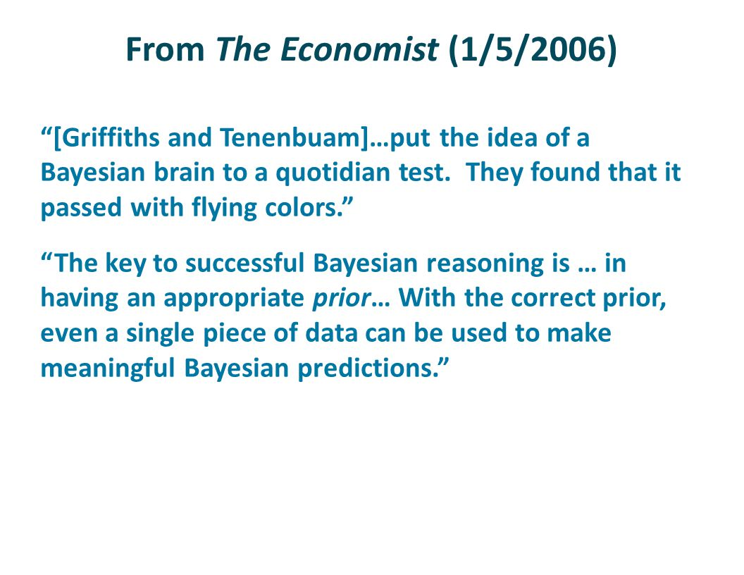 "From The Economist (1/5/2006) ""[Griffiths and Tenenbuam]…put the idea of a Bayesian brain to a quotidian test. They found that it passed with flying c"