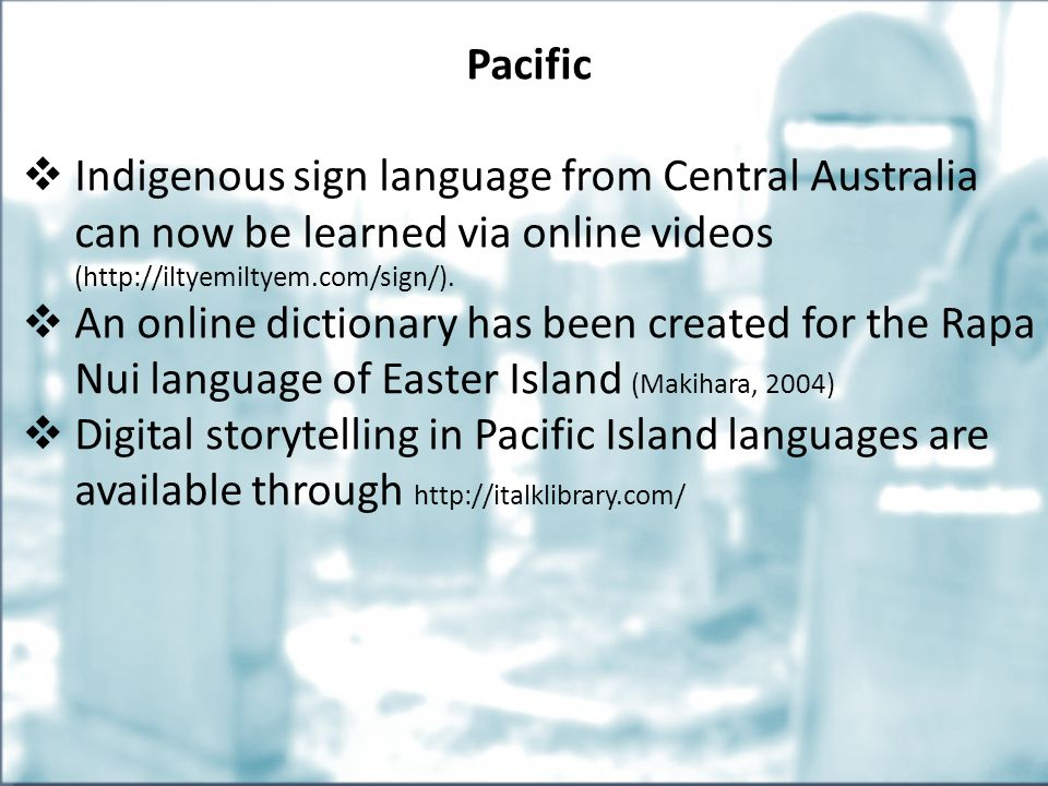Pacific  Indigenous sign language from Central Australia can now be learned via online videos (http://iltyemiltyem.com/sign/).