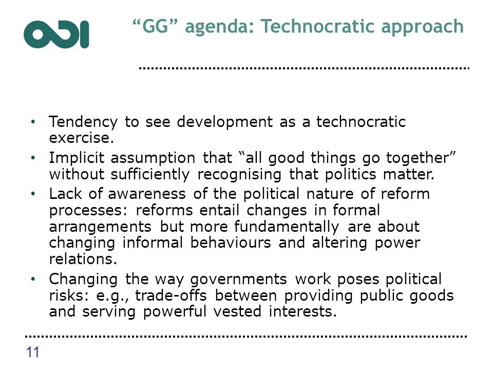 GG agenda: Technocratic approach Tendency to see development as a technocratic exercise.